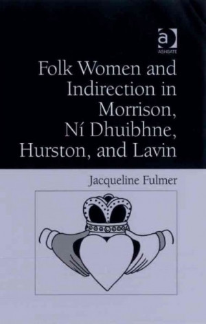 Folk Women and Indirection in Morrison, Ní Dhuibhne, Hurston, and Lavin